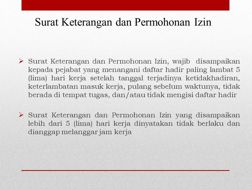 Surat Keterangan dan Permohonan Izin  Surat Keterangan dan Permohonan Izin, wajib disampaikan kepada pejabat yang menangani daftar hadir paling lamba
