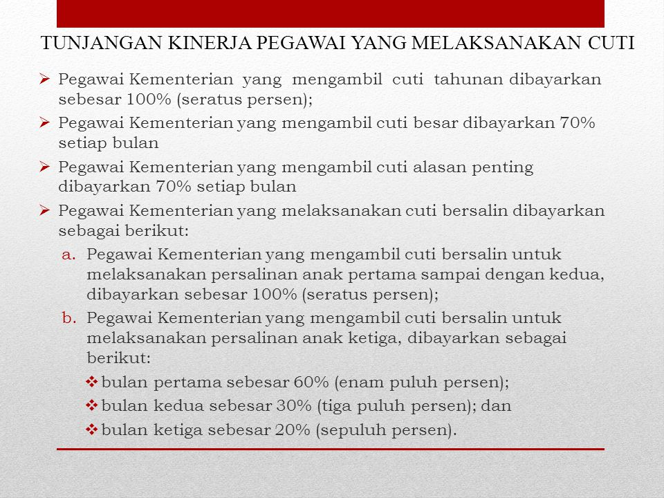 TUNJANGAN KINERJA PEGAWAI YANG MELAKSANAKAN CUTI  Pegawai Kementerian yang mengambil cuti tahunan dibayarkan sebesar 100% (seratus persen);  Pegawai
