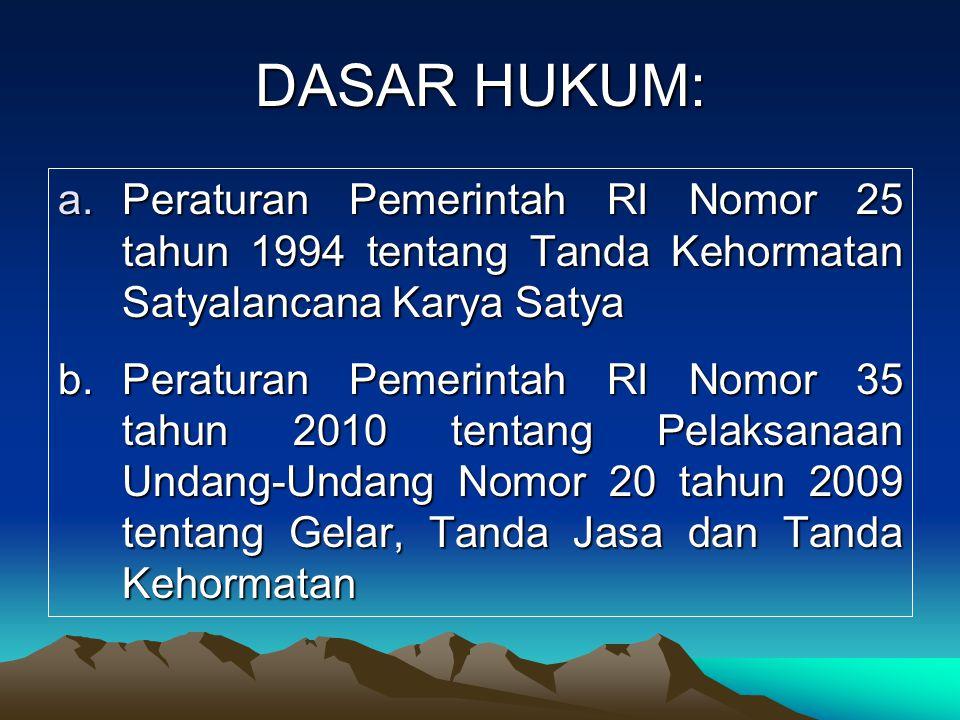 DASAR HUKUM: a.Peraturan Pemerintah RI Nomor 25 tahun 1994 tentang Tanda Kehormatan Satyalancana Karya Satya b.