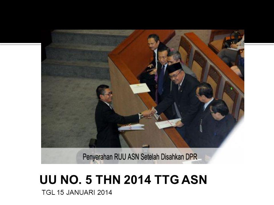 PERSETUJUAN RUU ASN OLEH DPR RI 19 DESEMBER 2013 UU NO. 5 THN 2014 TTG ASN TGL 15 JANUARI 2014