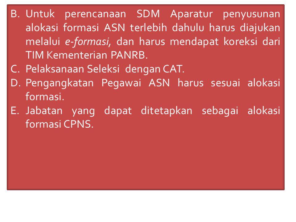 B.Untuk perencanaan SDM Aparatur penyusunan alokasi formasi ASN terlebih dahulu harus diajukan melalui e-formasi, dan harus mendapat koreksi dari TIM Kementerian PANRB.