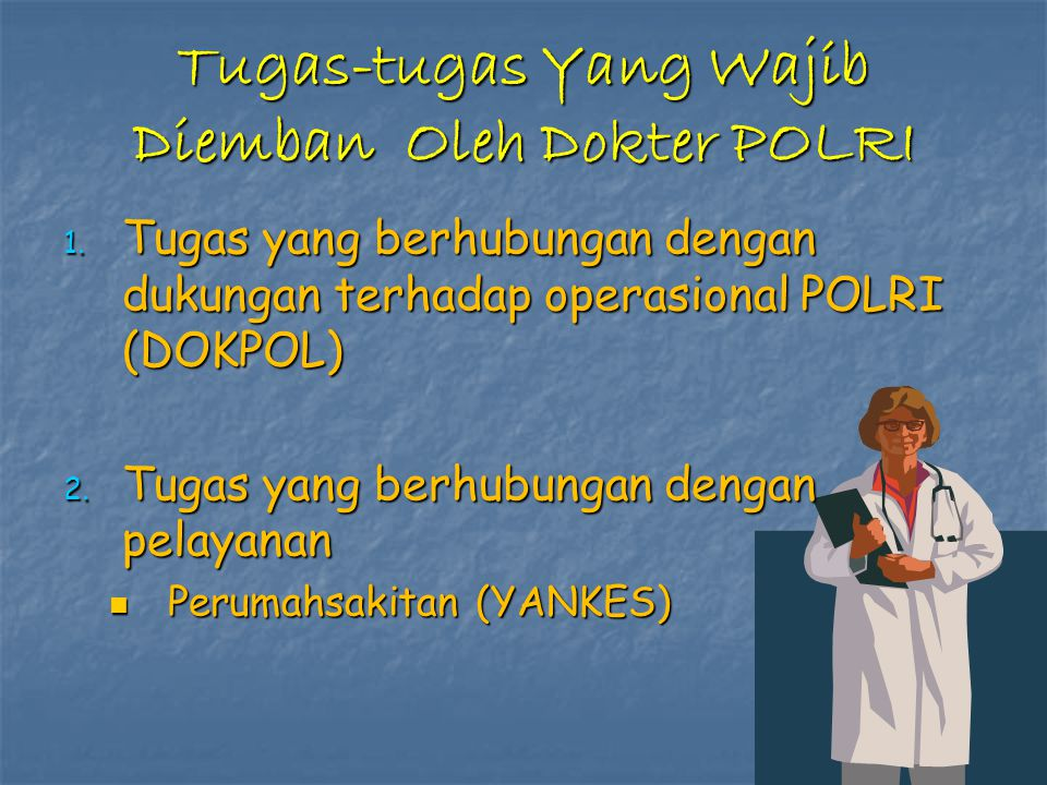 Tugas-tugas Yang Wajib Diemban Oleh Dokter POLRI 1. Tugas yang berhubungan dengan dukungan terhadap operasional POLRI (DOKPOL) 2. Tugas yang berhubung