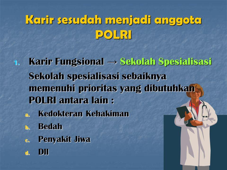 Karir sesudah menjadi anggota POLRI 1. Karir Fungsional → Sekolah Spesialisasi Sekolah spesialisasi sebaiknya memenuhi prioritas yang dibutuhkan POLRI