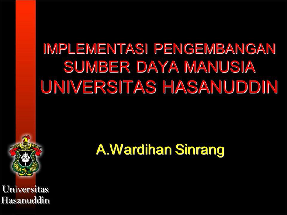 IMPLEMENTASI PENGEMBANGAN SUMBER DAYA MANUSIA UNIVERSITAS HASANUDDIN A.Wardihan Sinrang
