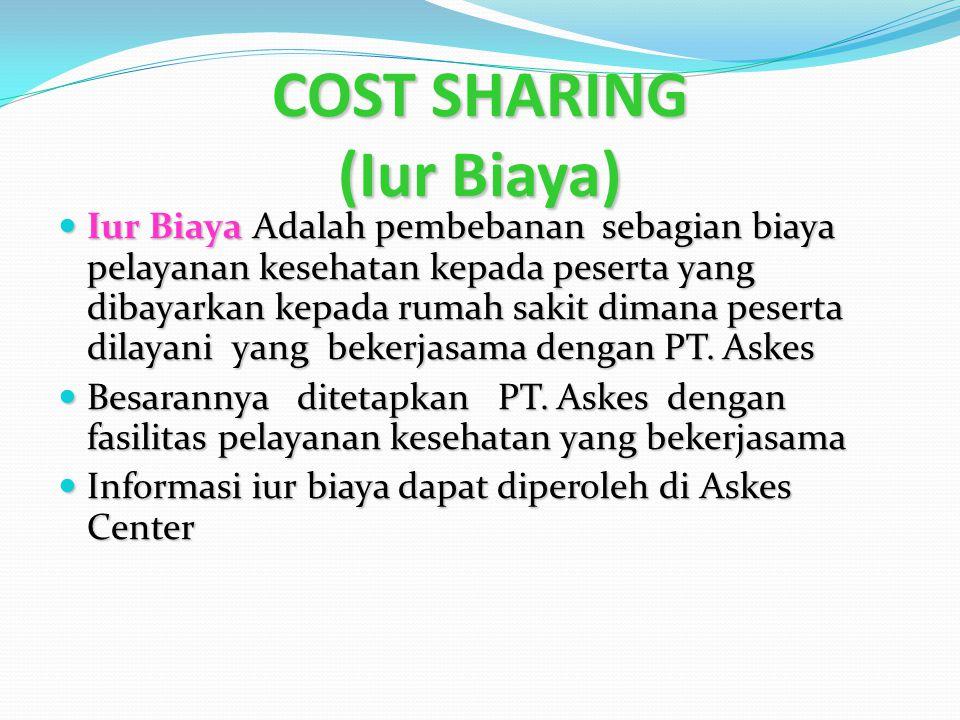 COST SHARING (Iur Biaya) Iur Biaya Adalah pembebanan sebagian biaya pelayanan kesehatan kepada peserta yang dibayarkan kepada rumah sakit dimana peserta dilayani yang bekerjasama dengan PT.