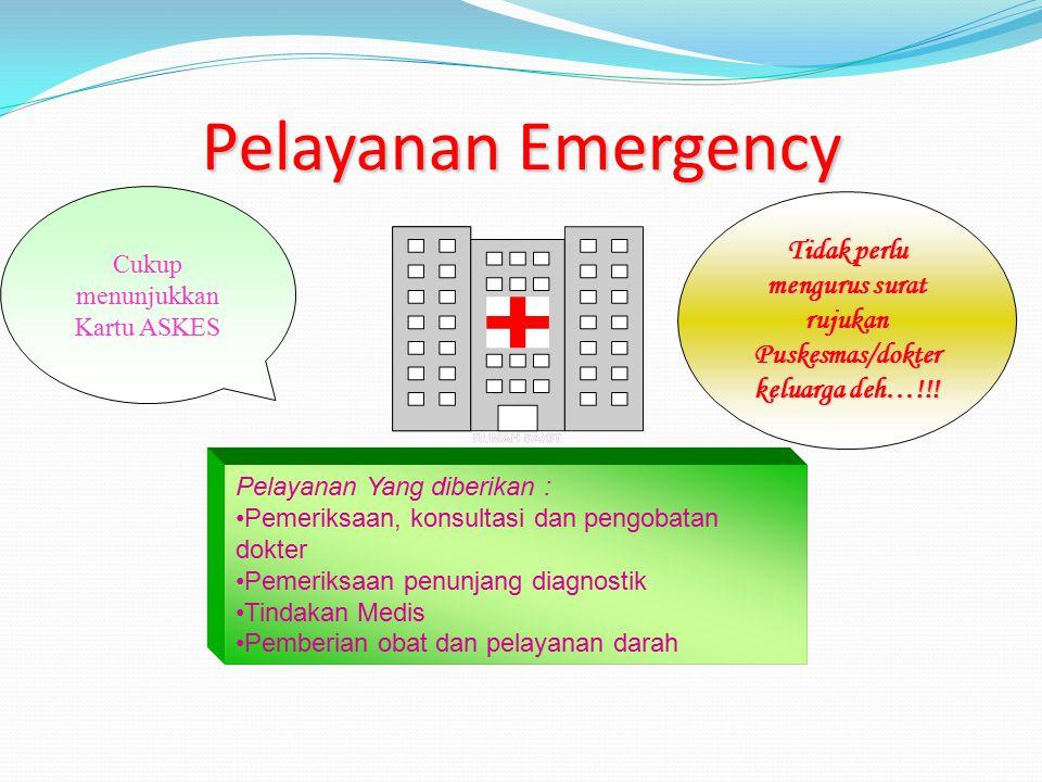 Pelayanan Emergency Cukup menunjukkan Kartu ASKES Tidak perlu mengurus surat rujukan Puskesmas/dokter keluarga deh…!!! Pelayanan Yang diberikan : Peme
