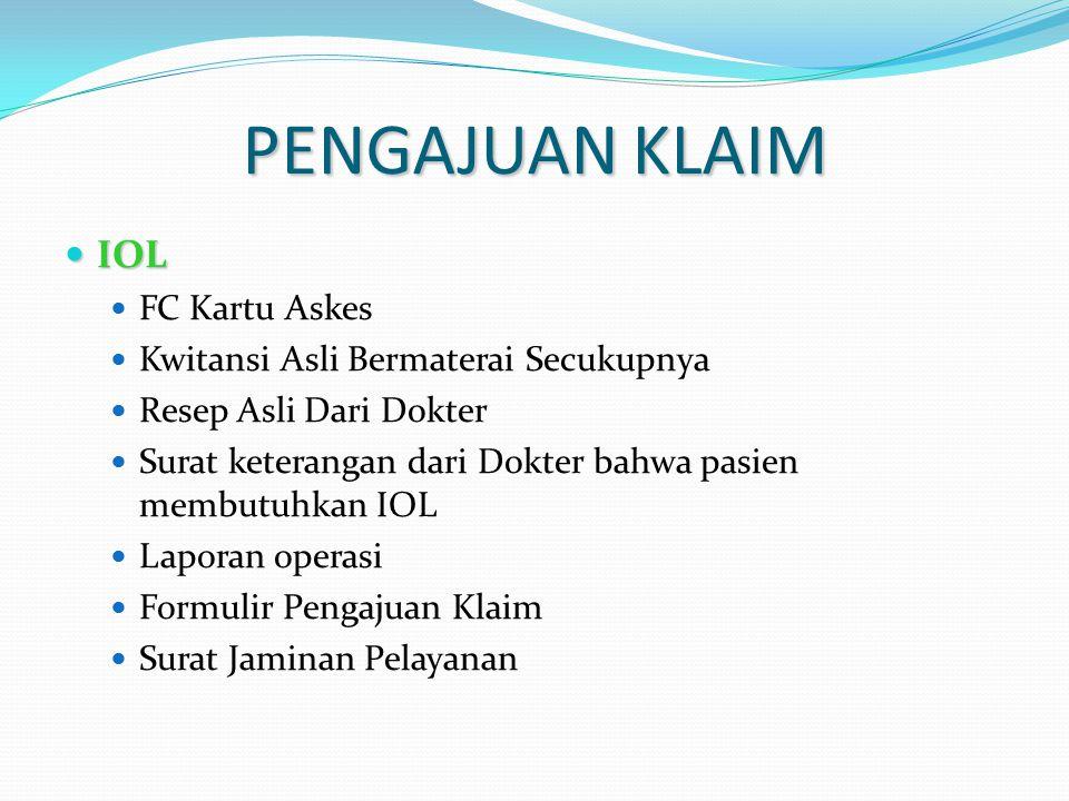 PENGAJUAN KLAIM IOL IOL FC Kartu Askes Kwitansi Asli Bermaterai Secukupnya Resep Asli Dari Dokter Surat keterangan dari Dokter bahwa pasien membutuhka