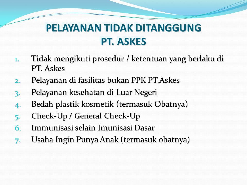 PELAYANAN TIDAK DITANGGUNG PT.ASKES 1. Tidak mengikuti prosedur / ketentuan yang berlaku di PT.