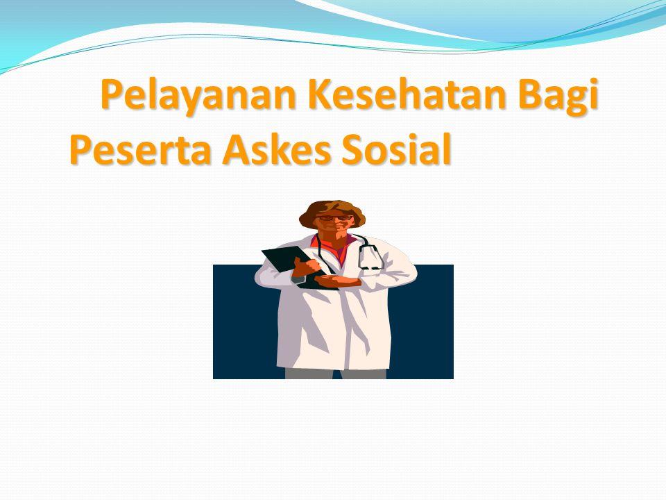 Pelayanan Kesehatan Bagi Peserta Askes Sosial Pelayanan Kesehatan Bagi Peserta Askes Sosial
