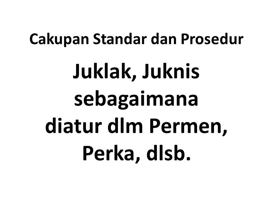 Cakupan Standar dan Prosedur Juklak, Juknis sebagaimana diatur dlm Permen, Perka, dlsb.