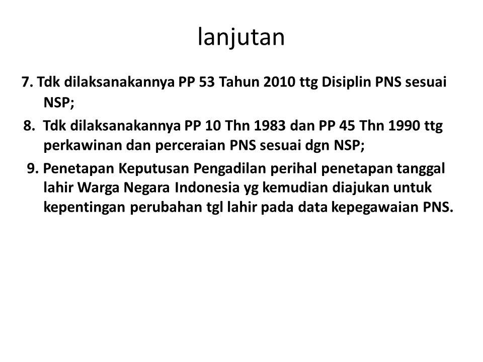 lanjutan 7. Tdk dilaksanakannya PP 53 Tahun 2010 ttg Disiplin PNS sesuai NSP; 8. Tdk dilaksanakannya PP 10 Thn 1983 dan PP 45 Thn 1990 ttg perkawinan