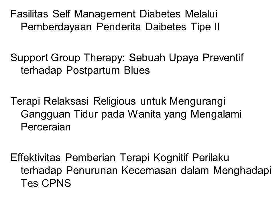 Fasilitas Self Management Diabetes Melalui Pemberdayaan Penderita Daibetes Tipe II Support Group Therapy: Sebuah Upaya Preventif terhadap Postpartum Blues Terapi Relaksasi Religious untuk Mengurangi Gangguan Tidur pada Wanita yang Mengalami Perceraian Effektivitas Pemberian Terapi Kognitif Perilaku terhadap Penurunan Kecemasan dalam Menghadapi Tes CPNS