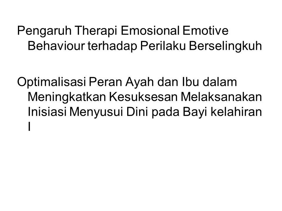 Pengaruh Therapi Emosional Emotive Behaviour terhadap Perilaku Berselingkuh Optimalisasi Peran Ayah dan Ibu dalam Meningkatkan Kesuksesan Melaksanakan Inisiasi Menyusui Dini pada Bayi kelahiran I
