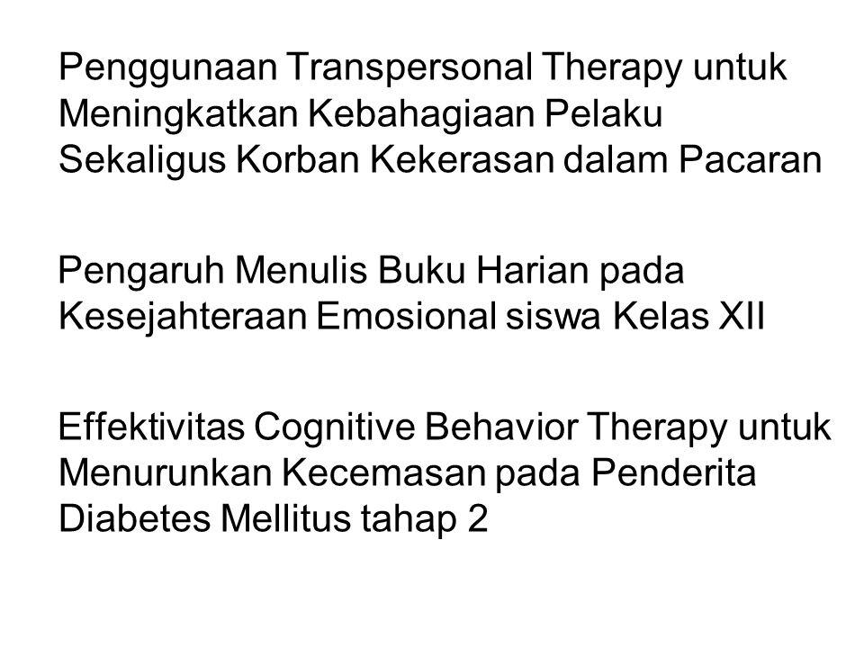 Penggunaan Transpersonal Therapy untuk Meningkatkan Kebahagiaan Pelaku Sekaligus Korban Kekerasan dalam Pacaran Pengaruh Menulis Buku Harian pada Kesejahteraan Emosional siswa Kelas XII Effektivitas Cognitive Behavior Therapy untuk Menurunkan Kecemasan pada Penderita Diabetes Mellitus tahap 2