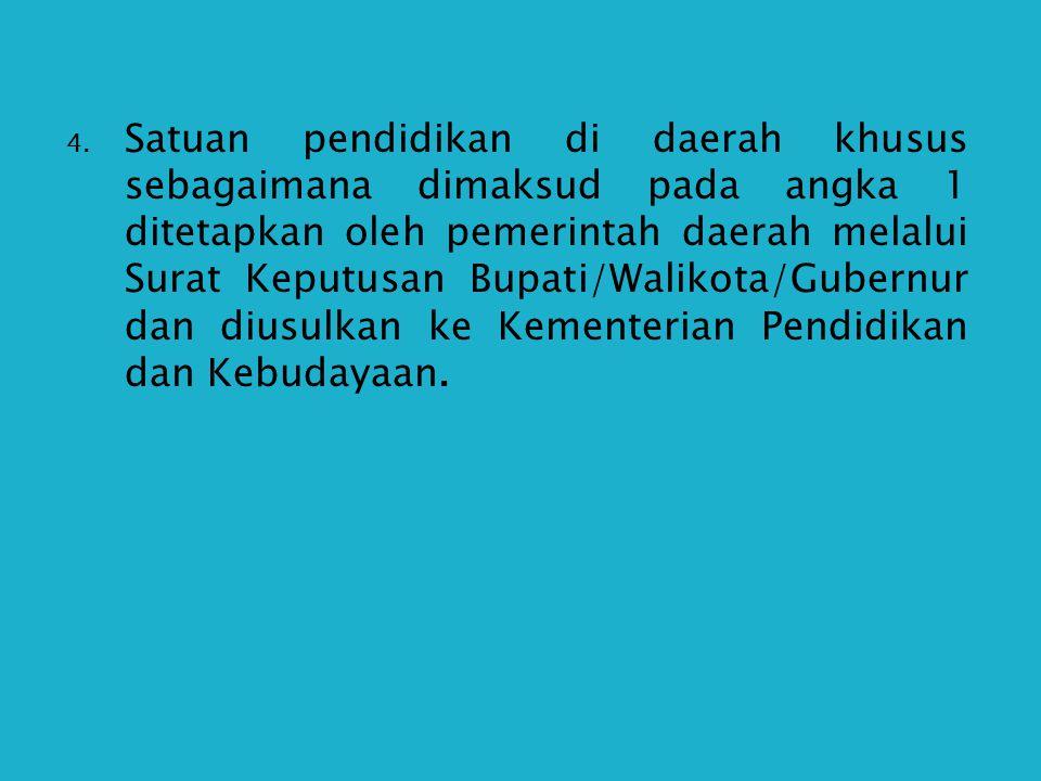 4. Satuan pendidikan di daerah khusus sebagaimana dimaksud pada angka 1 ditetapkan oleh pemerintah daerah melalui Surat Keputusan Bupati/Walikota/Gube