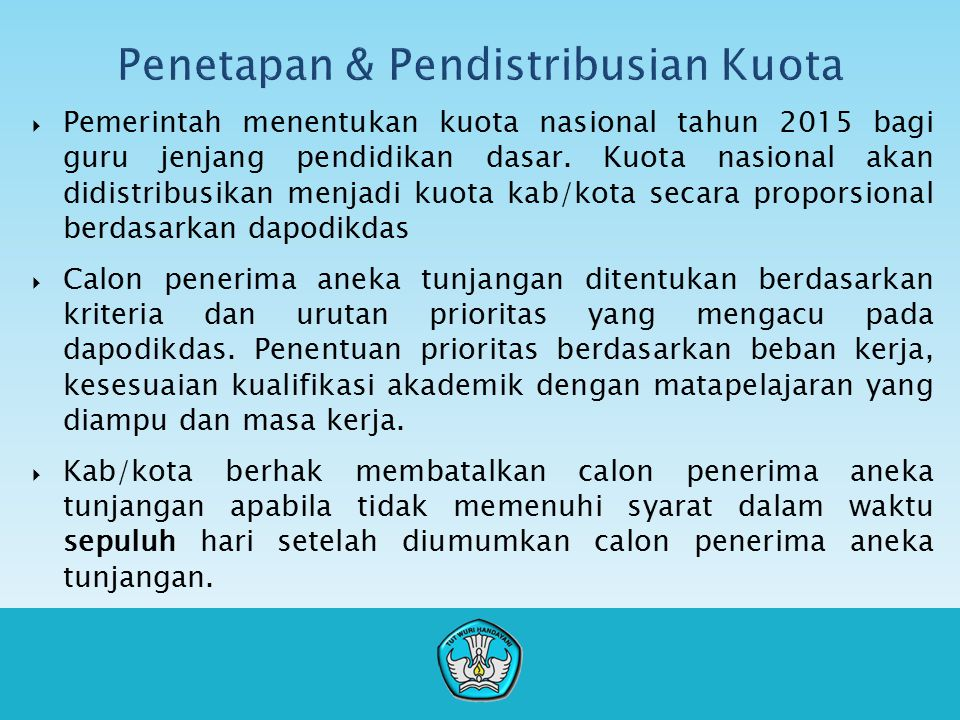  Pemerintah menentukan kuota nasional tahun 2015 bagi guru jenjang pendidikan dasar. Kuota nasional akan didistribusikan menjadi kuota kab/kota secar