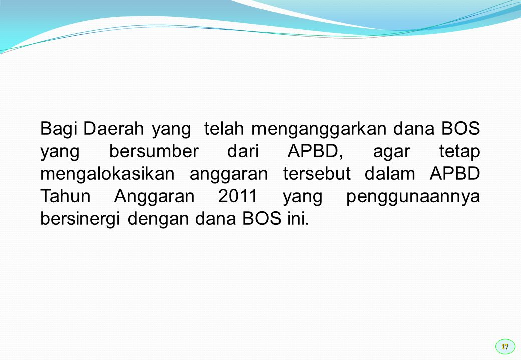 18 Bagi sekolah yang menerima DAK Bidang pendidikan tidak diperbolehkan menggunakan dana BOS untuk mendanai kegiatan yang sama.