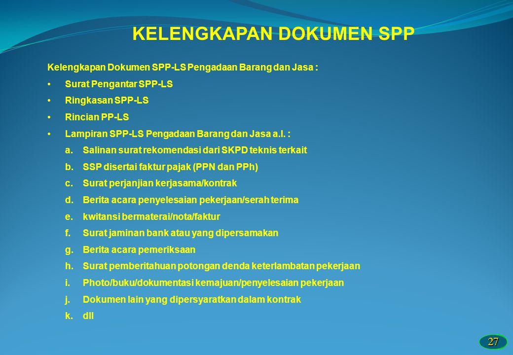 2727 KELENGKAPAN DOKUMEN SPP Kelengkapan Dokumen SPP-LS Pengadaan Barang dan Jasa : Surat Pengantar SPP-LS Ringkasan SPP-LS Rincian PP-LS Lampiran SPP