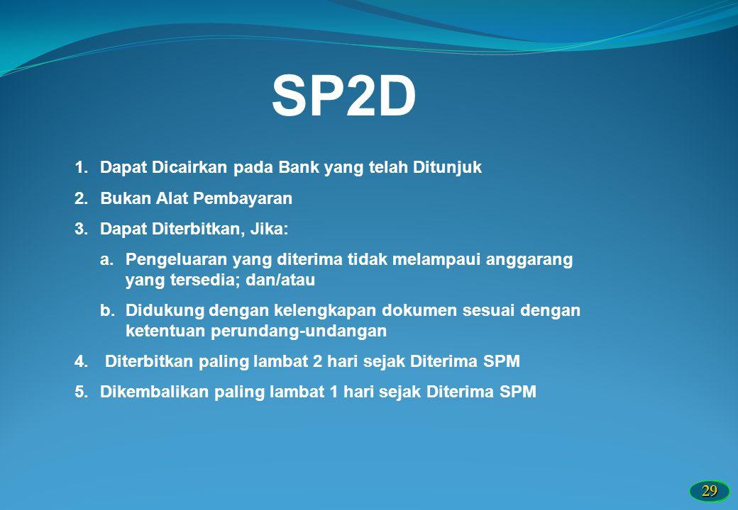 2929 SP2D 1.Dapat Dicairkan pada Bank yang telah Ditunjuk 2.Bukan Alat Pembayaran 3.Dapat Diterbitkan, Jika: a.Pengeluaran yang diterima tidak melampa