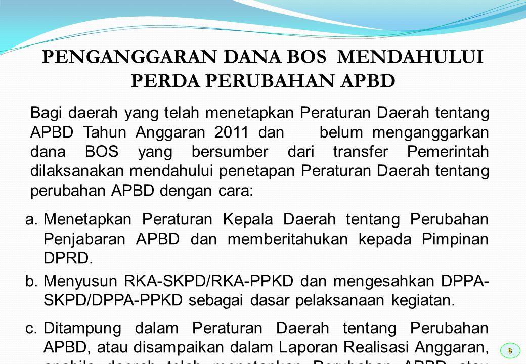 8 PENGANGGARAN DANA BOS MENDAHULUI PERDA PERUBAHAN APBD Bagi daerah yang telah menetapkan Peraturan Daerah tentang APBD Tahun Anggaran 2011 dan belum
