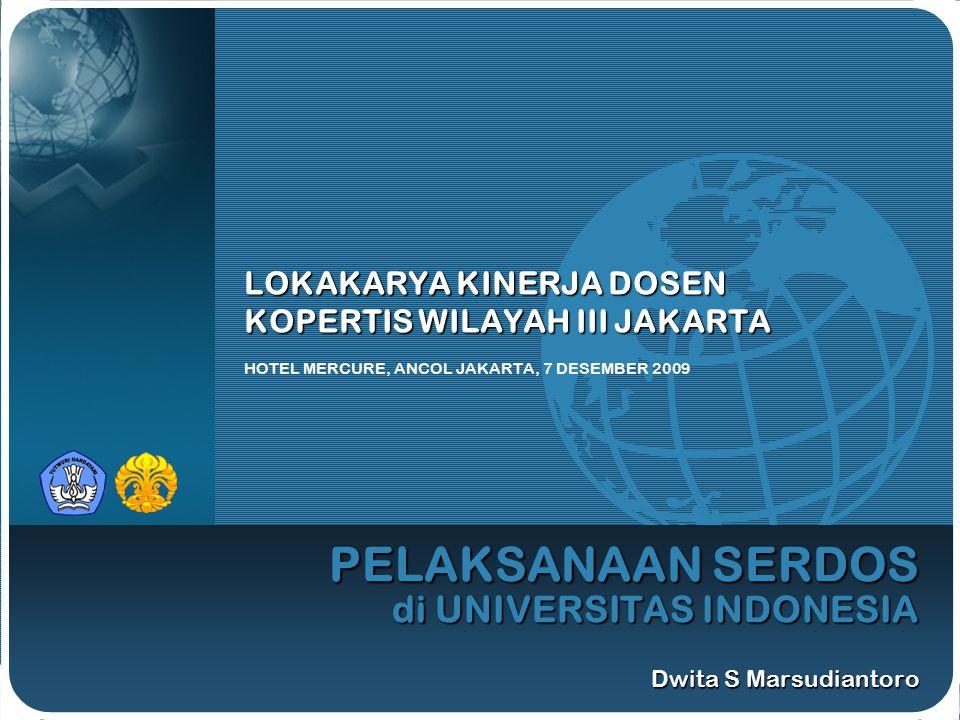 PELAKSANAAN SERDOS di UNIVERSITAS INDONESIA Dwita S Marsudiantoro LOKAKARYA KINERJA DOSEN KOPERTIS WILAYAH III JAKARTA HOTEL MERCURE, ANCOL JAKARTA, 7