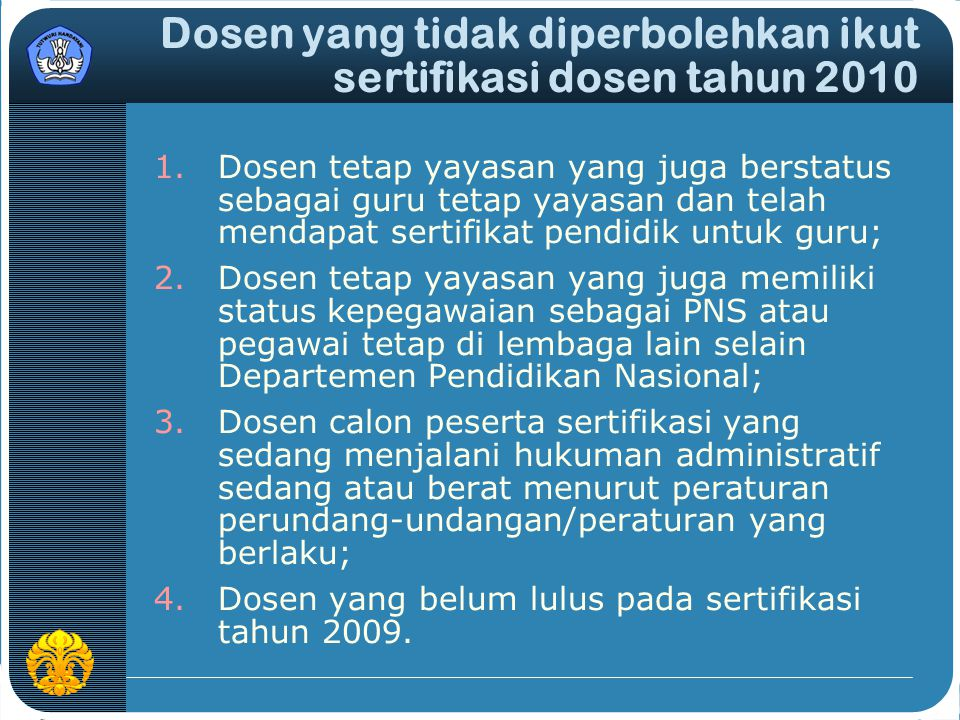 Dosen yang tidak diperbolehkan ikut sertifikasi dosen tahun 2010 1.Dosen tetap yayasan yang juga berstatus sebagai guru tetap yayasan dan telah mendap
