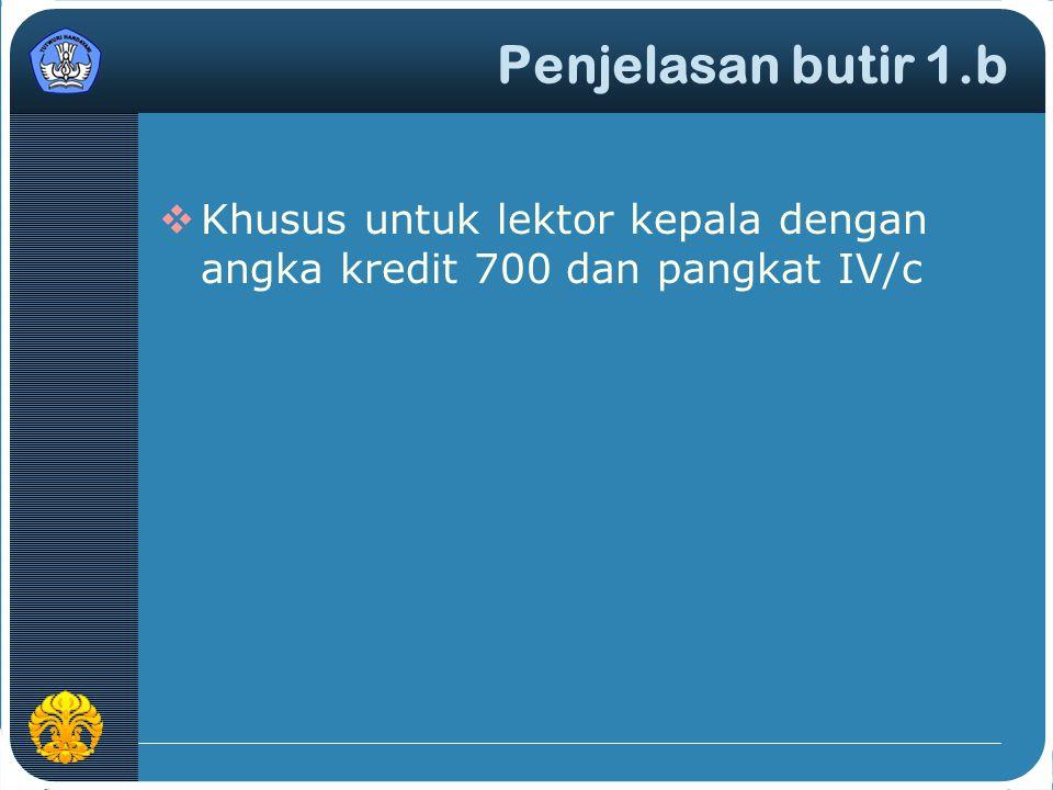 Penjelasan butir 1.b  Khusus untuk lektor kepala dengan angka kredit 700 dan pangkat IV/c