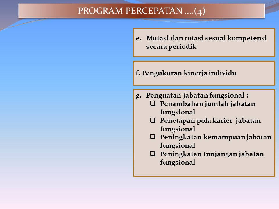 g.Penguatan jabatan fungsional :  Penambahan jumlah jabatan fungsional  Penetapan pola karier jabatan fungsional  Peningkatan kemampuan jabatan fun