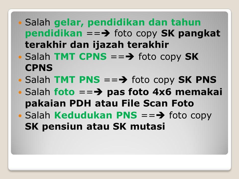 Salah gelar, pendidikan dan tahun pendidikan ==  foto copy SK pangkat terakhir dan ijazah terakhir Salah TMT CPNS ==  foto copy SK CPNS Salah TMT PN