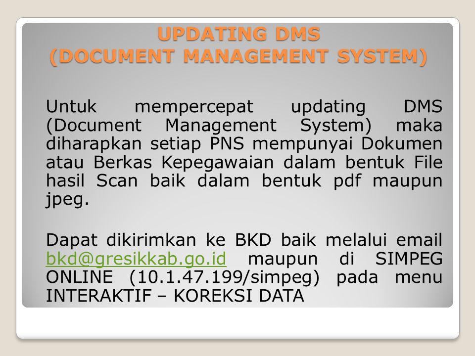 UPDATING DMS (DOCUMENT MANAGEMENT SYSTEM) Untuk mempercepat updating DMS (Document Management System) maka diharapkan setiap PNS mempunyai Dokumen ata