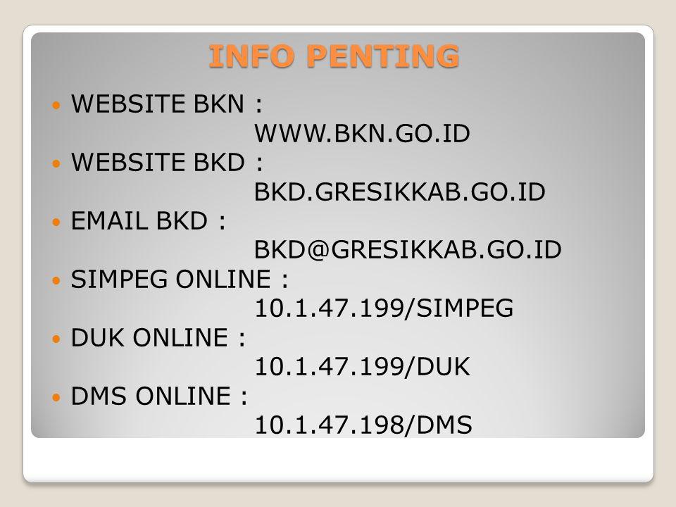 INFO PENTING WEBSITE BKN : WWW.BKN.GO.ID WEBSITE BKD : BKD.GRESIKKAB.GO.ID EMAIL BKD : BKD@GRESIKKAB.GO.ID SIMPEG ONLINE : 10.1.47.199/SIMPEG DUK ONLI