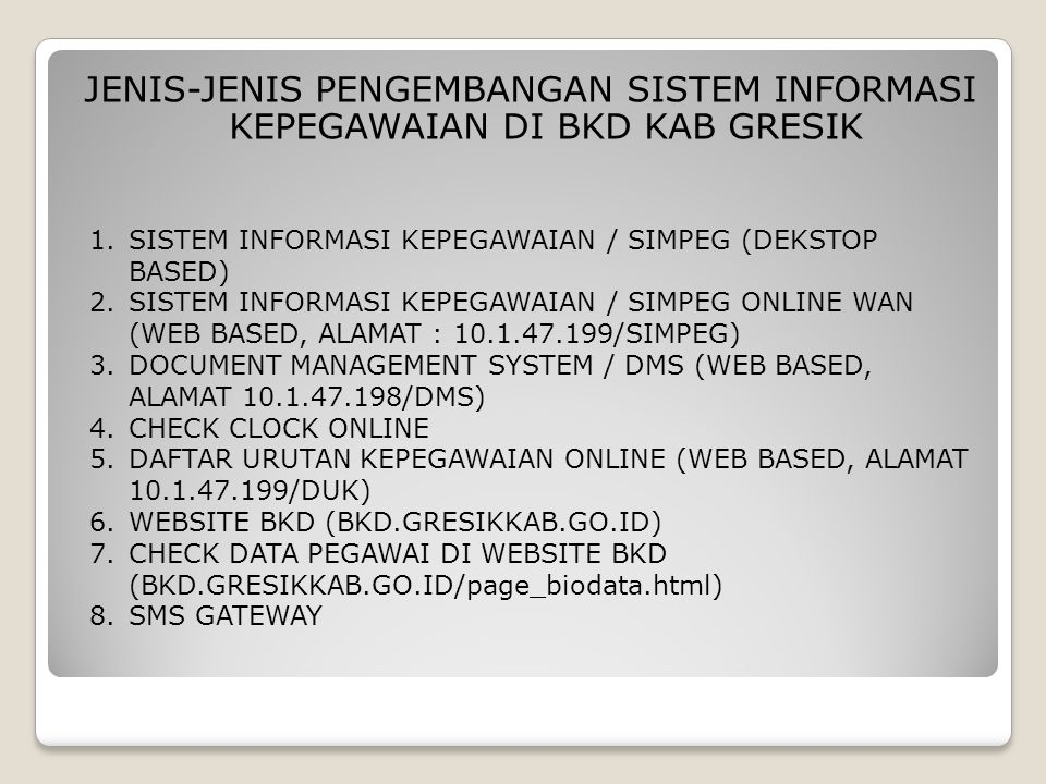 INFO PENTING WEBSITE BKN : WWW.BKN.GO.ID WEBSITE BKD : BKD.GRESIKKAB.GO.ID EMAIL BKD : BKD@GRESIKKAB.GO.ID SIMPEG ONLINE : 10.1.47.199/SIMPEG DUK ONLINE : 10.1.47.199/DUK DMS ONLINE : 10.1.47.198/DMS