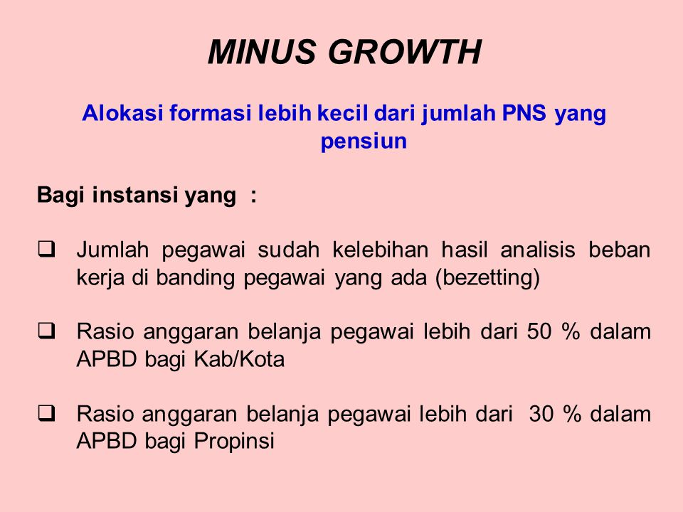 POLA ALOKASI SECARA INSTANSIONAL 3 (Tiga) Pola : 1.Minus Growth yaitu alokasi formasi lebih kecil dari jumlah PNS yang pensiun. 2.Zero Growth yaitu al