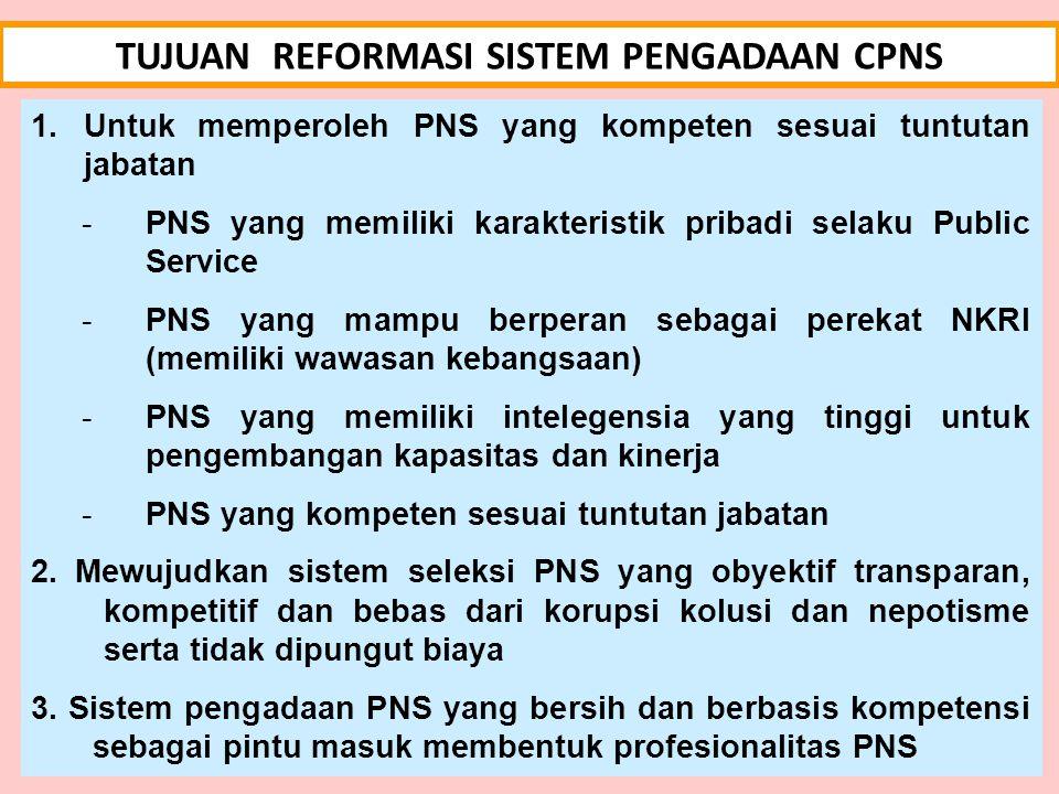 1.Untuk memperoleh PNS yang kompeten sesuai tuntutan jabatan -PNS yang memiliki karakteristik pribadi selaku Public Service -PNS yang mampu berperan sebagai perekat NKRI (memiliki wawasan kebangsaan) -PNS yang memiliki intelegensia yang tinggi untuk pengembangan kapasitas dan kinerja -PNS yang kompeten sesuai tuntutan jabatan 2.