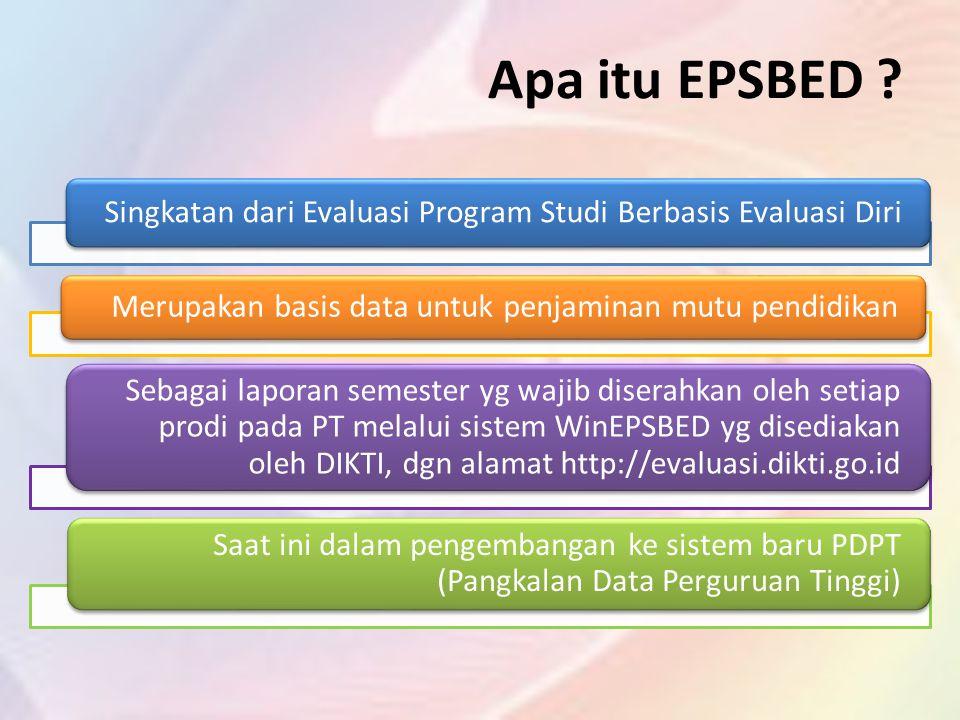 Apa itu EPSBED ? Singkatan dari Evaluasi Program Studi Berbasis Evaluasi Diri Merupakan basis data untuk penjaminan mutu pendidikan Sebagai laporan se