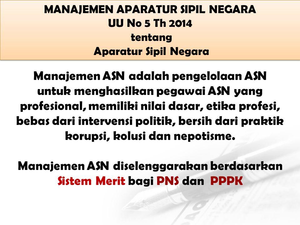 Manajemen ASN adalah pengelolaan ASN untuk menghasilkan pegawai ASN yang profesional, memiliki nilai dasar, etika profesi, bebas dari intervensi politik, bersih dari praktik korupsi, kolusi dan nepotisme.