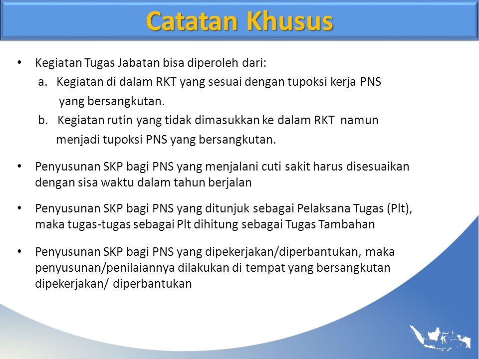 Catatan Khusus Kegiatan Tugas Jabatan bisa diperoleh dari: a. Kegiatan di dalam RKT yang sesuai dengan tupoksi kerja PNS yang bersangkutan. b. Kegiata