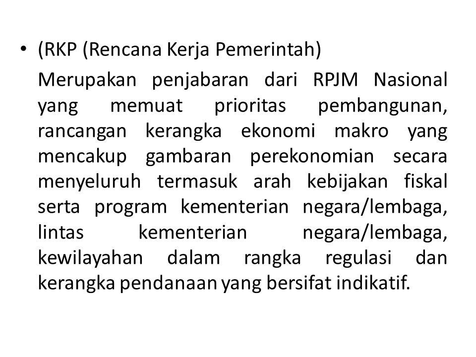 (RKP (Rencana Kerja Pemerintah) Merupakan penjabaran dari RPJM Nasional yang memuat prioritas pembangunan, rancangan kerangka ekonomi makro yang menca