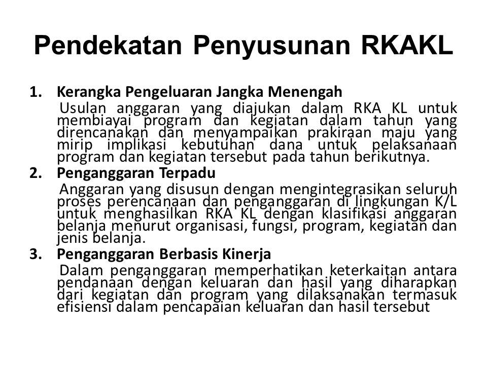 Pendekatan Penyusunan RKAKL 1.Kerangka Pengeluaran Jangka Menengah Usulan anggaran yang diajukan dalam RKA KL untuk membiayai program dan kegiatan dal
