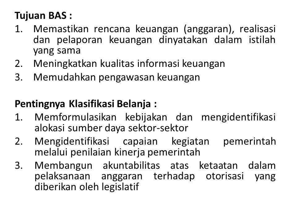 Tujuan BAS : 1.Memastikan rencana keuangan (anggaran), realisasi dan pelaporan keuangan dinyatakan dalam istilah yang sama 2.Meningkatkan kualitas inf