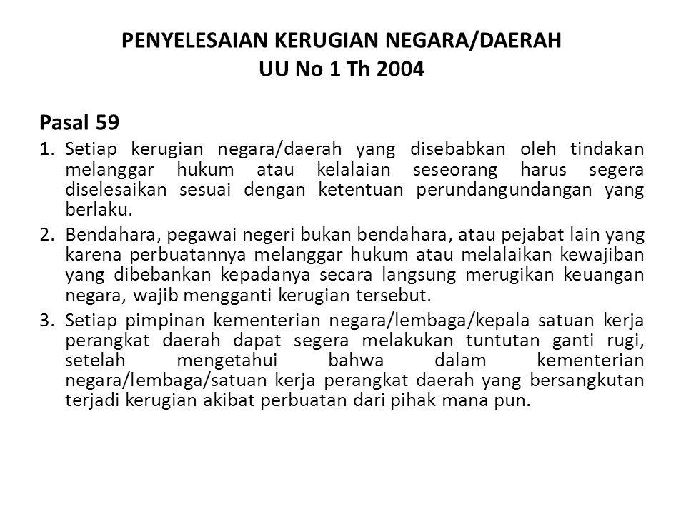 PENYELESAIAN KERUGIAN NEGARA/DAERAH UU No 1 Th 2004 Pasal 59 1.Setiap kerugian negara/daerah yang disebabkan oleh tindakan melanggar hukum atau kelala