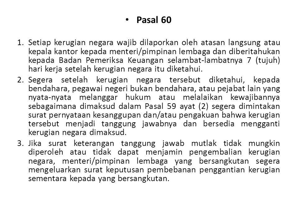 Pasal 60 1.Setiap kerugian negara wajib dilaporkan oleh atasan langsung atau kepala kantor kepada menteri/pimpinan lembaga dan diberitahukan kepada Ba