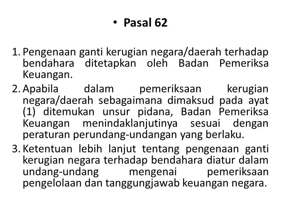 Pasal 62 1.Pengenaan ganti kerugian negara/daerah terhadap bendahara ditetapkan oleh Badan Pemeriksa Keuangan. 2.Apabila dalam pemeriksaan kerugian ne