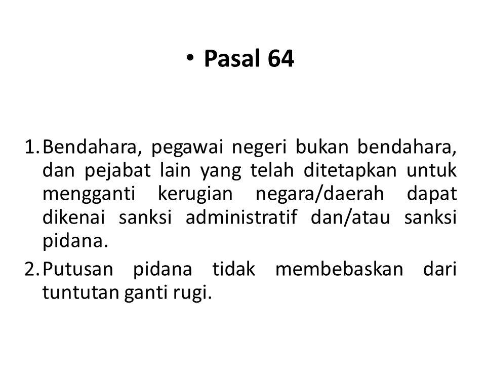 Pasal 64 1.Bendahara, pegawai negeri bukan bendahara, dan pejabat lain yang telah ditetapkan untuk mengganti kerugian negara/daerah dapat dikenai sank