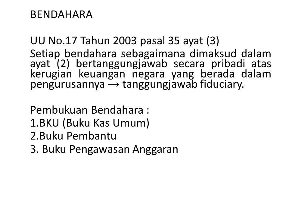 BENDAHARA UU No.17 Tahun 2003 pasal 35 ayat (3) Setiap bendahara sebagaimana dimaksud dalam ayat (2) bertanggungjawab secara pribadi atas kerugian keu