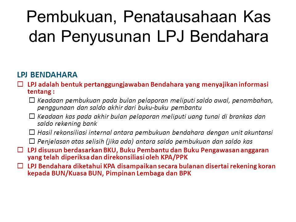 Pembukuan, Penatausahaan Kas dan Penyusunan LPJ Bendahara LPJ BENDAHARA  LPJ adalah bentuk pertanggungjawaban Bendahara yang menyajikan informasi ten