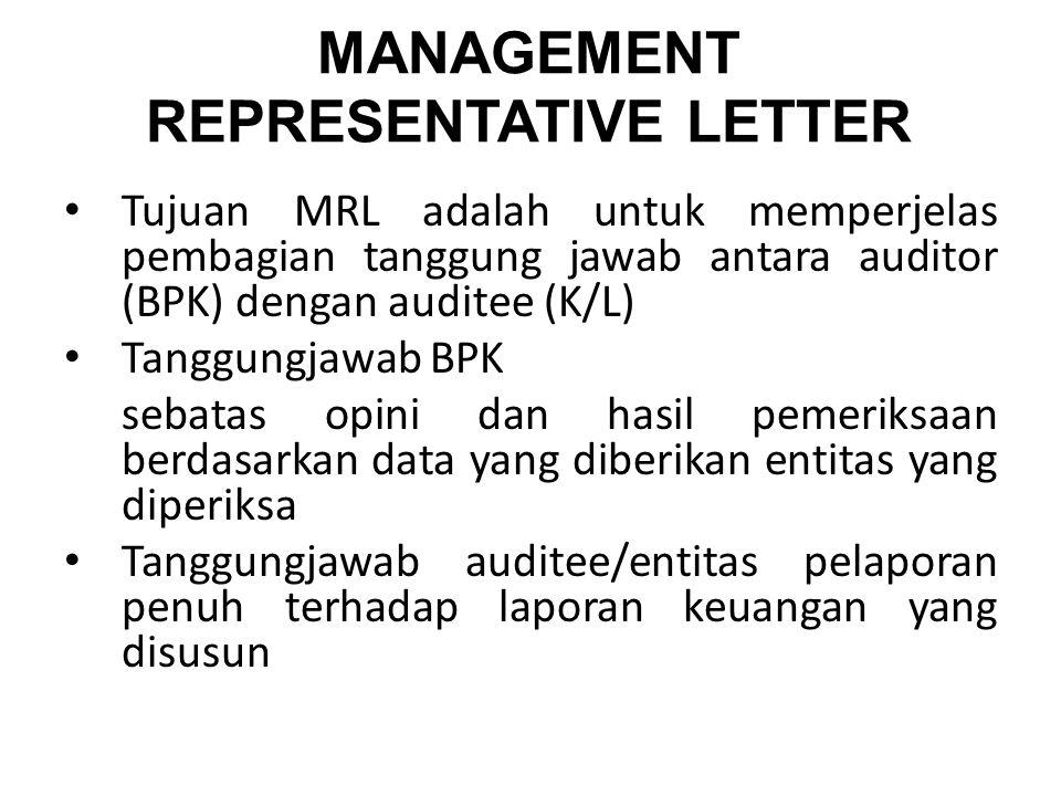 MANAGEMENT REPRESENTATIVE LETTER Tujuan MRL adalah untuk memperjelas pembagian tanggung jawab antara auditor (BPK) dengan auditee (K/L) Tanggungjawab