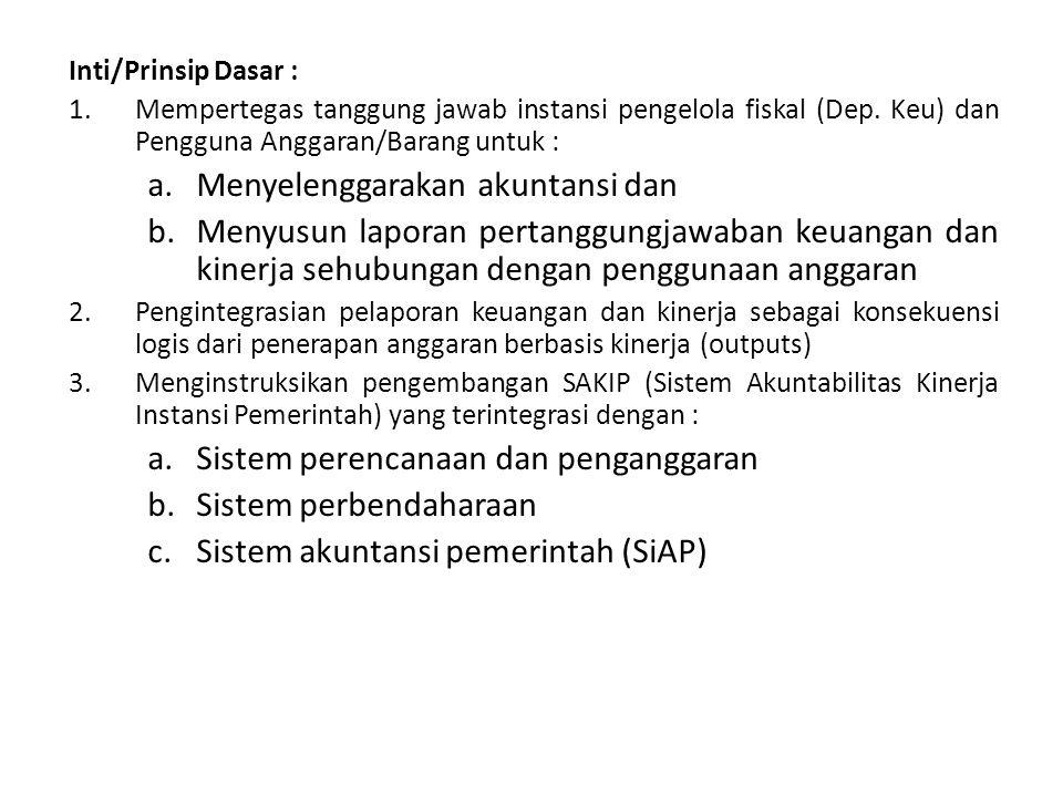 Inti/Prinsip Dasar : 1.Mempertegas tanggung jawab instansi pengelola fiskal (Dep. Keu) dan Pengguna Anggaran/Barang untuk : a.Menyelenggarakan akuntan
