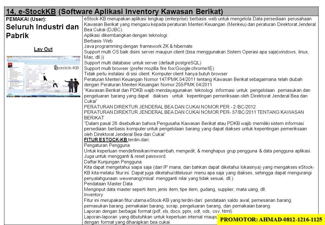 14, e-StockKB (Software Aplikasi Inventory Kawasan Berikat) PEMAKAI (User): Seluruh Industri dan Pabrik Lay Out eStock-KB merupakan aplikasi lengkap (