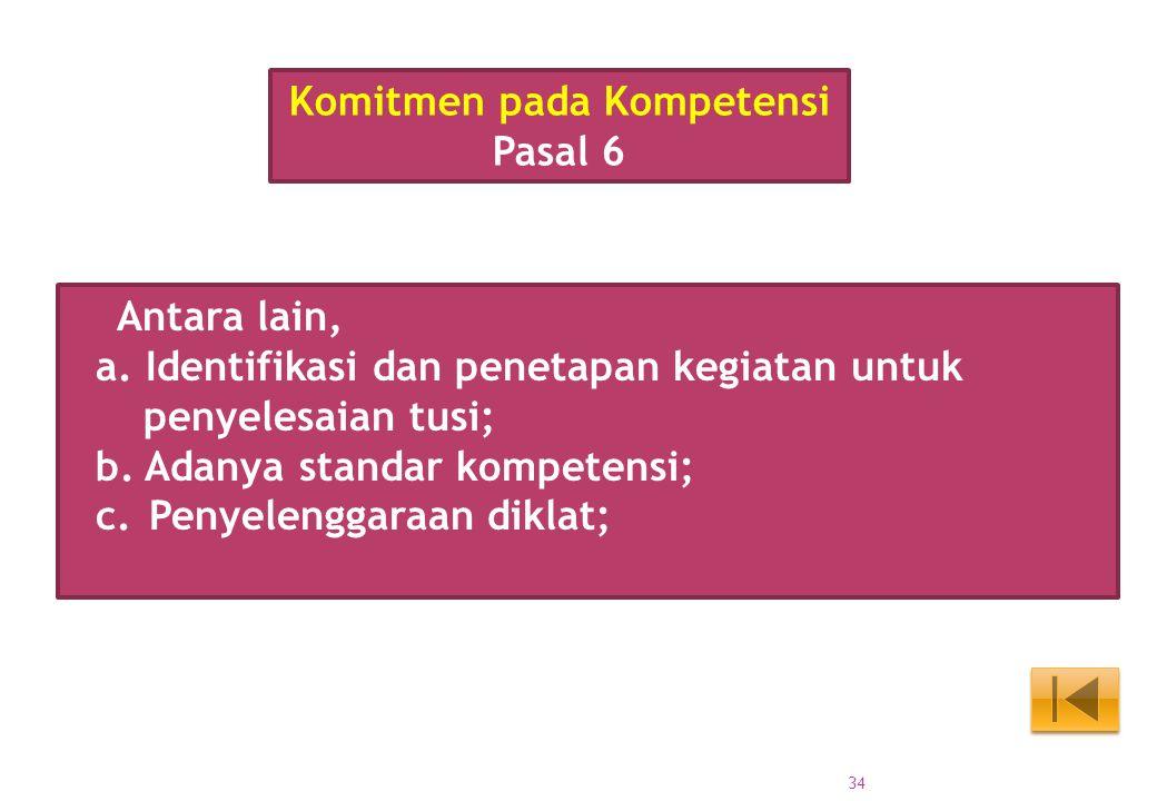 Antara lain, a. Identifikasi dan penetapan kegiatan untuk penyelesaian tusi; b. Adanya standar kompetensi; c.Penyelenggaraan diklat; Komitmen pada Kom